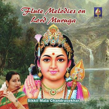 Flute Melodies On Lord Muruga - Sikkil Mala Chandrasekhar - Listen