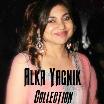 e2a01ae9a403 Alka Yagnik Collection - Listen to Alka Yagnik Collection songs ...