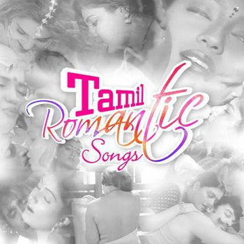 Tamil Romantic Songs (2017) - Listen to Tamil Romantic Songs